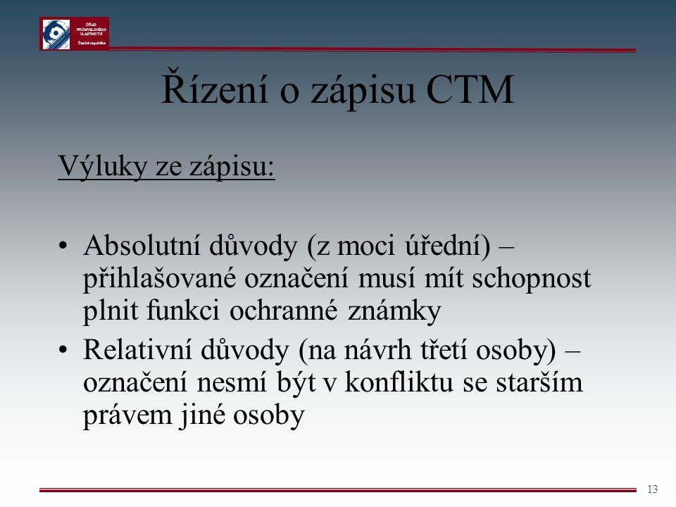 ÚŘAD PRŮMYSLOVÉHO VLASTNICTVÍ Česká republika 13 Řízení o zápisu CTM Výluky ze zápisu: Absolutní důvody (z moci úřední) – přihlašované označení musí m