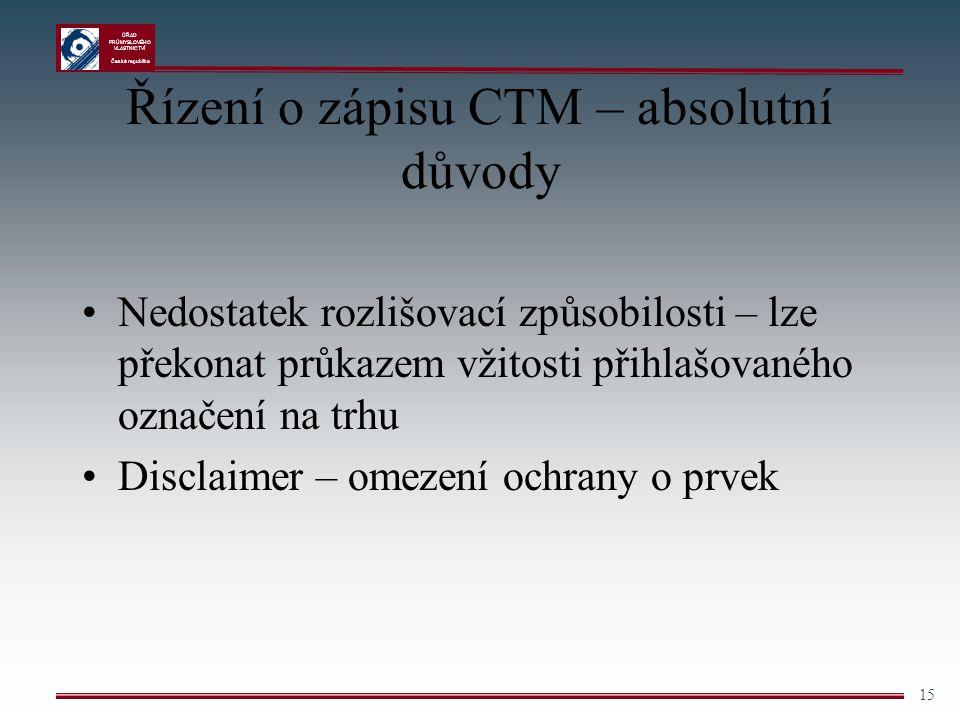 ÚŘAD PRŮMYSLOVÉHO VLASTNICTVÍ Česká republika 15 Řízení o zápisu CTM – absolutní důvody Nedostatek rozlišovací způsobilosti – lze překonat průkazem vž