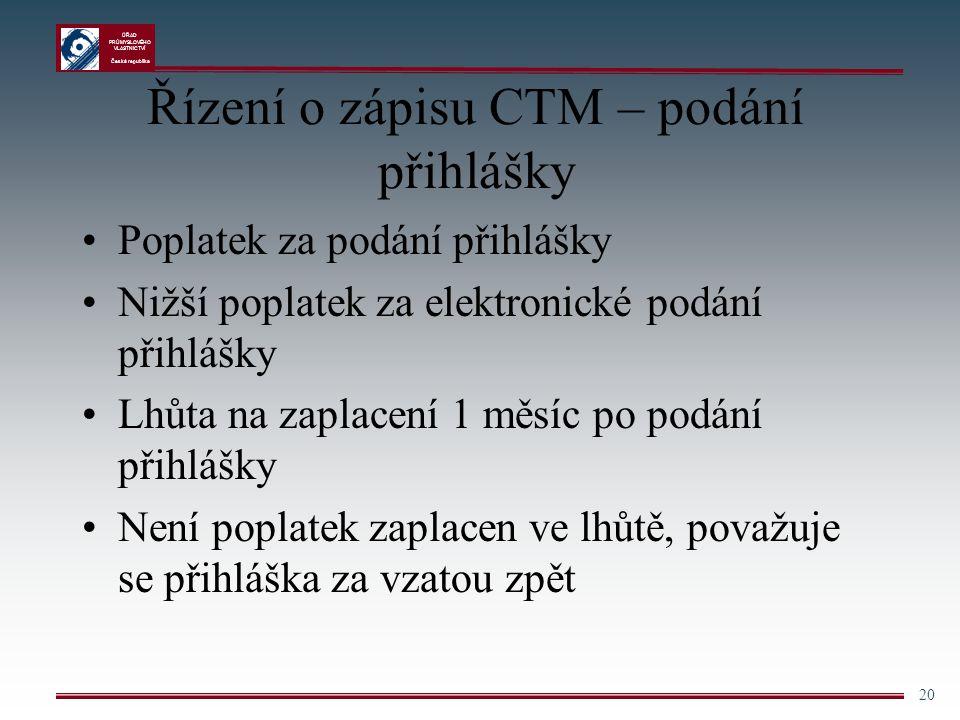 ÚŘAD PRŮMYSLOVÉHO VLASTNICTVÍ Česká republika 20 Řízení o zápisu CTM – podání přihlášky Poplatek za podání přihlášky Nižší poplatek za elektronické po