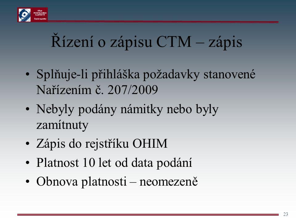 ÚŘAD PRŮMYSLOVÉHO VLASTNICTVÍ Česká republika 23 Řízení o zápisu CTM – zápis Splňuje-li přihláška požadavky stanovené Nařízením č. 207/2009 Nebyly pod