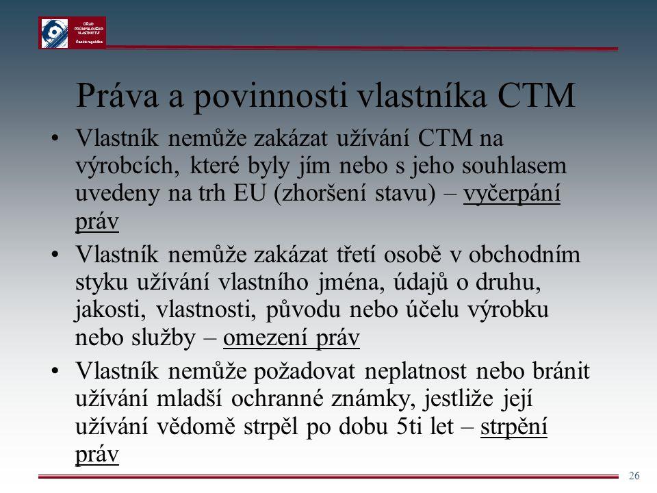 ÚŘAD PRŮMYSLOVÉHO VLASTNICTVÍ Česká republika 26 Práva a povinnosti vlastníka CTM Vlastník nemůže zakázat užívání CTM na výrobcích, které byly jím neb