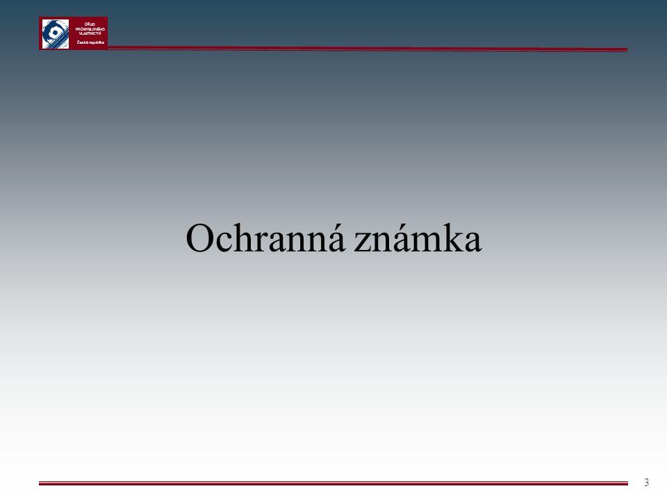 ÚŘAD PRŮMYSLOVÉHO VLASTNICTVÍ Česká republika 3 Ochranná známka
