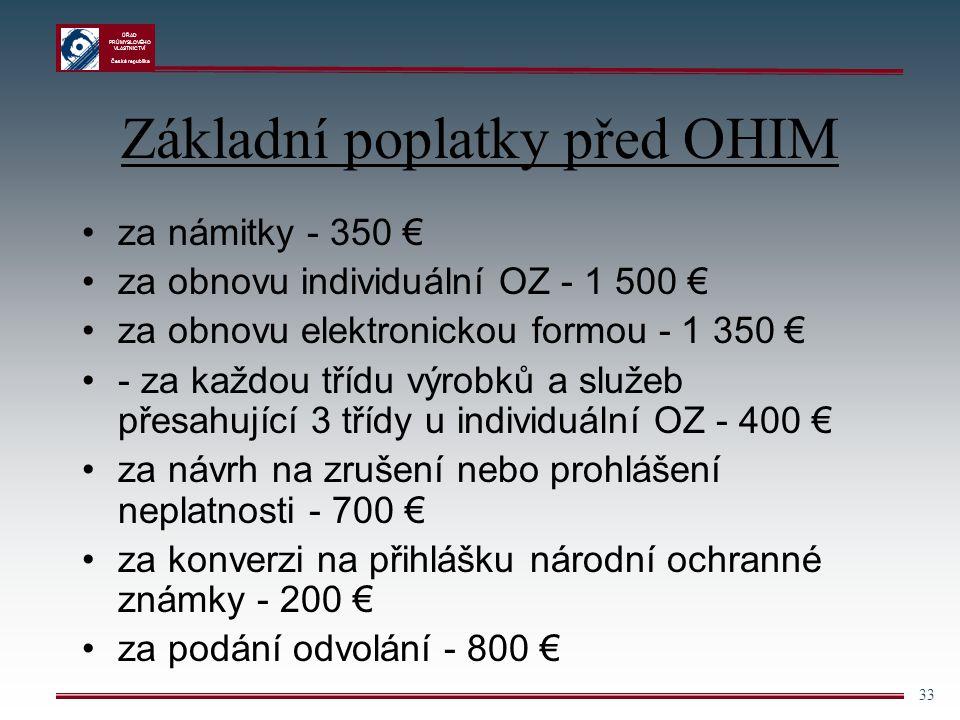 ÚŘAD PRŮMYSLOVÉHO VLASTNICTVÍ Česká republika 33 Základní poplatky před OHIM za námitky - 350 € za obnovu individuální OZ - 1 500 € za obnovu elektron