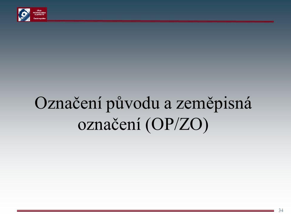 ÚŘAD PRŮMYSLOVÉHO VLASTNICTVÍ Česká republika 34 Označení původu a zeměpisná označení (OP/ZO)