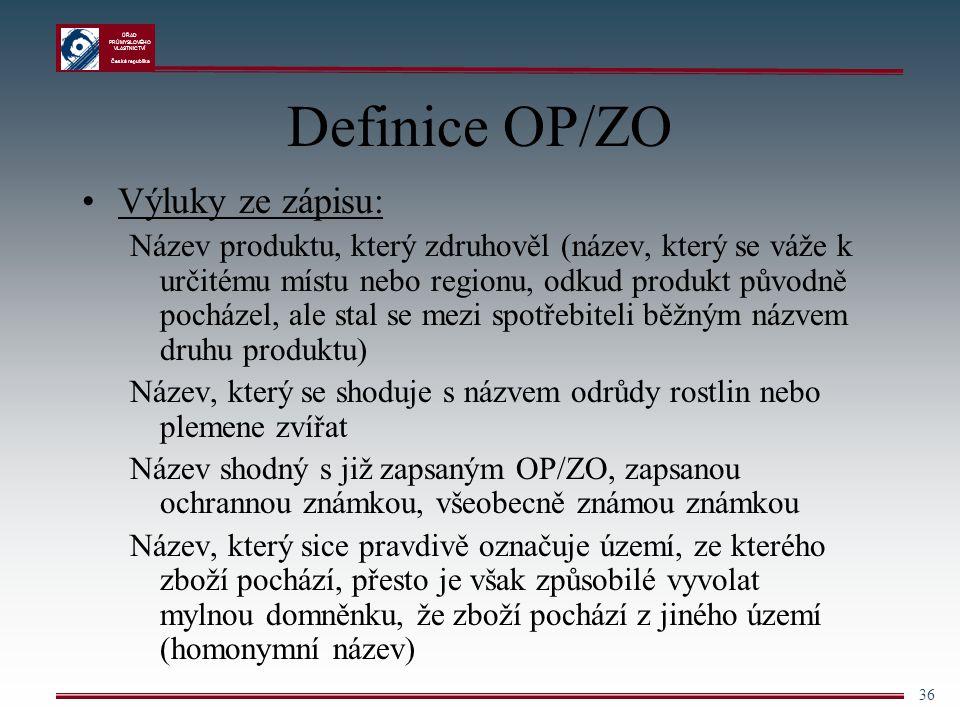 ÚŘAD PRŮMYSLOVÉHO VLASTNICTVÍ Česká republika 36 Definice OP/ZO Výluky ze zápisu: Název produktu, který zdruhověl (název, který se váže k určitému mís