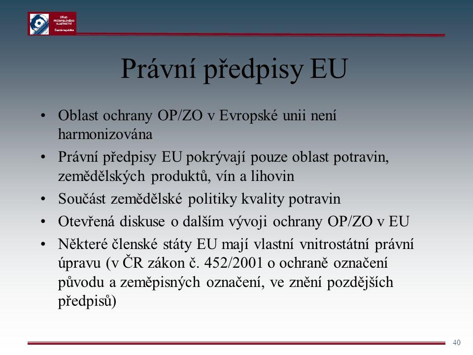 ÚŘAD PRŮMYSLOVÉHO VLASTNICTVÍ Česká republika 40 Právní předpisy EU Oblast ochrany OP/ZO v Evropské unii není harmonizována Právní předpisy EU pokrýva
