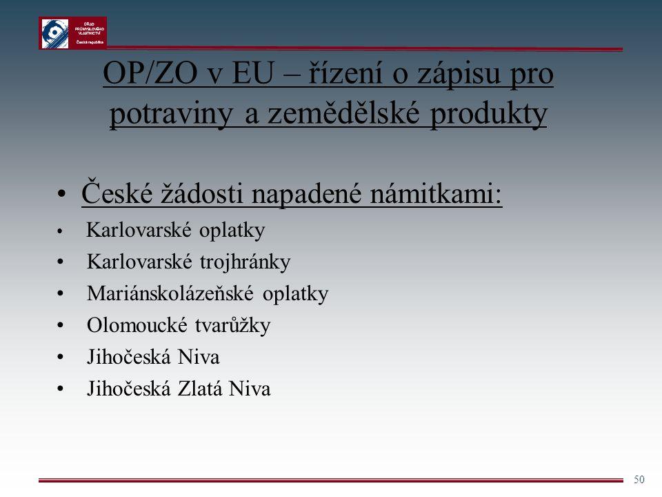 ÚŘAD PRŮMYSLOVÉHO VLASTNICTVÍ Česká republika 50 OP/ZO v EU – řízení o zápisu pro potraviny a zemědělské produkty České žádosti napadené námitkami: Ka
