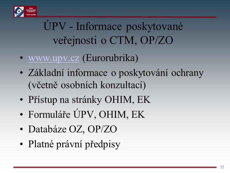 ÚŘAD PRŮMYSLOVÉHO VLASTNICTVÍ Česká republika 52 ÚPV - Informace poskytované veřejnosti o CTM, OP/ZO www.upv.cz (Eurorubrika)www.upv.cz Základní infor