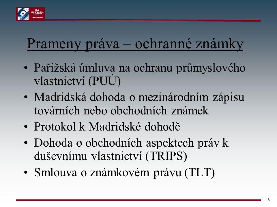 ÚŘAD PRŮMYSLOVÉHO VLASTNICTVÍ Česká republika 6 Prameny práva – ochranné známky Pařížská úmluva na ochranu průmyslového vlastnictví (PUÚ) Madridská do