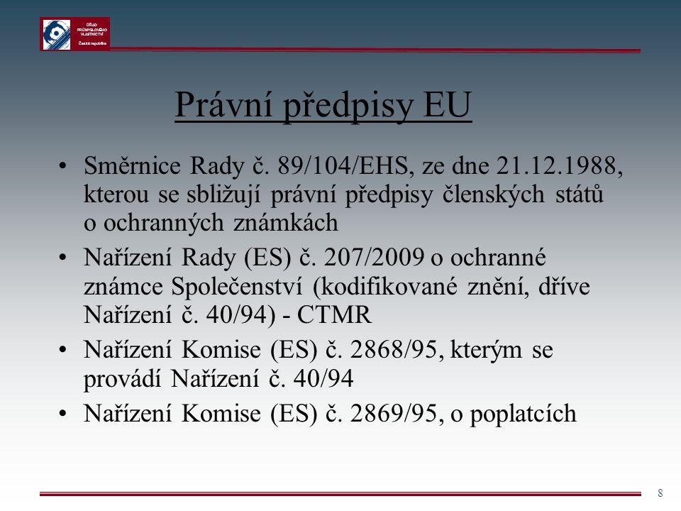 ÚŘAD PRŮMYSLOVÉHO VLASTNICTVÍ Česká republika 8 Právní předpisy EU Směrnice Rady č. 89/104/EHS, ze dne 21.12.1988, kterou se sbližují právní předpisy