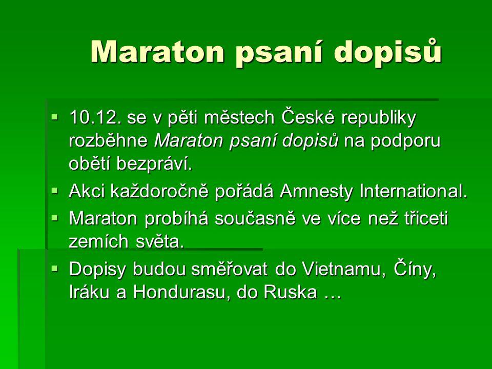 Maraton psaní dopisů Maraton psaní dopisů  10.12. se v pěti městech České republiky rozběhne Maraton psaní dopisů na podporu obětí bezpráví.  Akci k