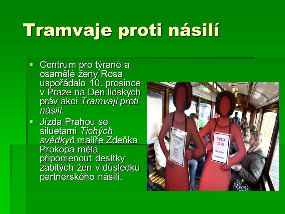 Tramvaje proti násilí Tramvaje proti násilí  Centrum pro týrané a osamělé ženy Rosa uspořádalo 10. prosince v Praze na Den lidských práv akci Tramvaj