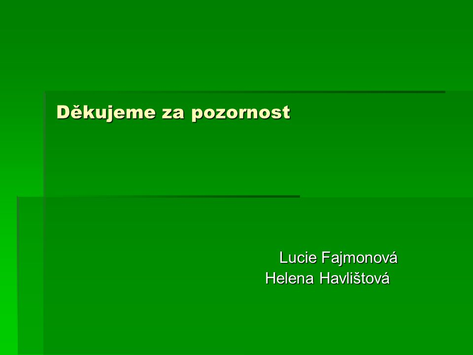 Děkujeme za pozornost Lucie Fajmonová Helena Havlištová Helena Havlištová