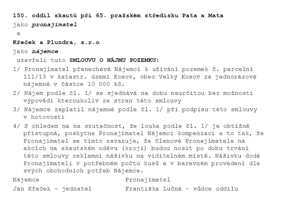 150. oddíl skautů při 65. pražském středisku Pata a Mata jako pronajímatel a Křeček a Plundra, s.r.o jako nájemce uzavřeli tuto SMLOUVU O NÁJMU POZEMK