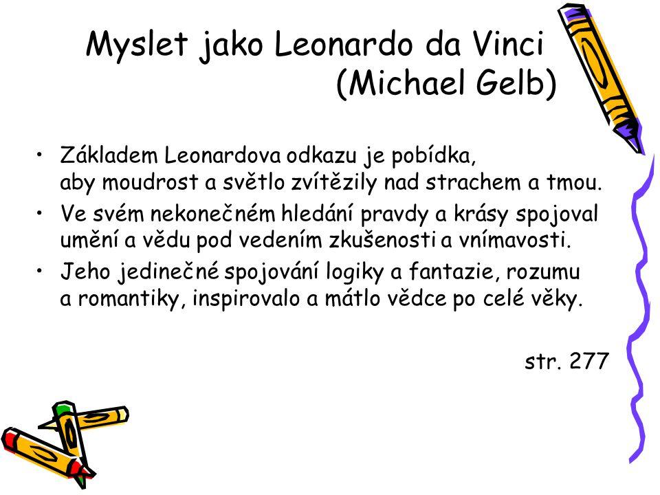 Základem Leonardova odkazu je pobídka, aby moudrost a světlo zvítězily nad strachem a tmou. Ve svém nekonečném hledání pravdy a krásy spojoval umění a