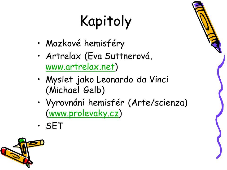 Kapitoly Mozkové hemisféry Artrelax (Eva Suttnerová, www.artrelax.net) www.artrelax.net Myslet jako Leonardo da Vinci (Michael Gelb) Vyrovnání hemisfé