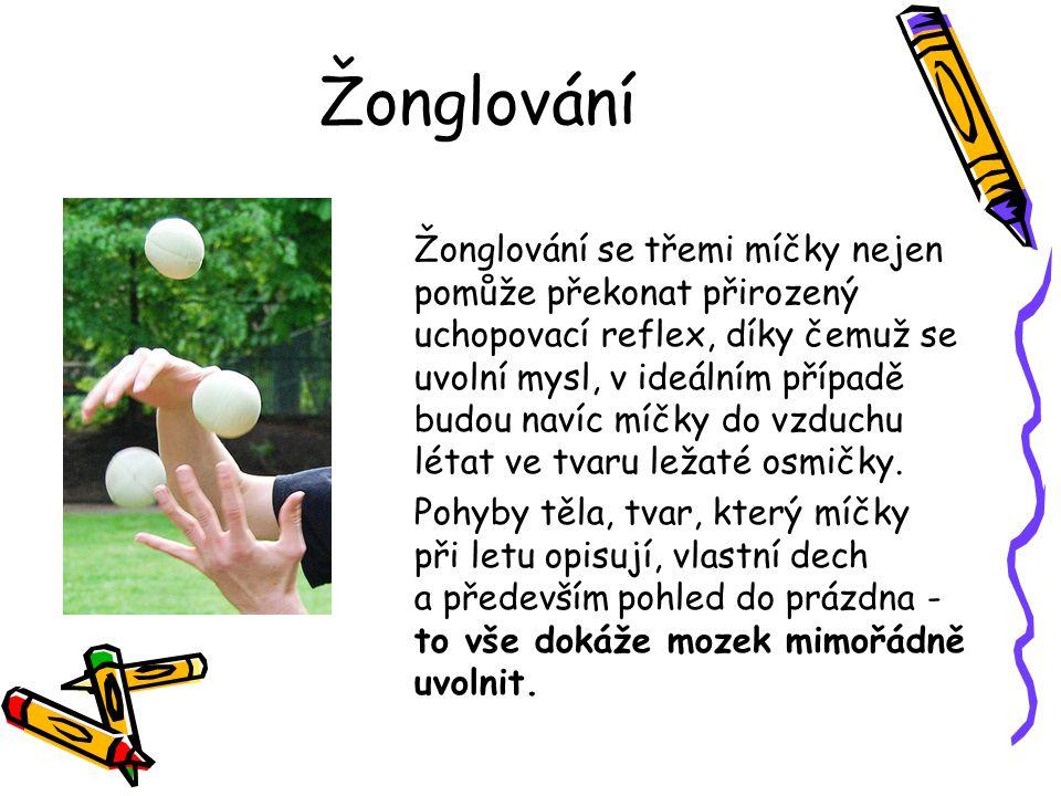 Žonglování Žonglování se třemi míčky nejen pomůže překonat přirozený uchopovací reflex, díky čemuž se uvolní mysl, v ideálním případě budou navíc míčk