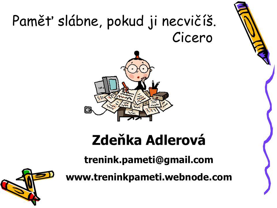 Paměť slábne, pokud ji necvičíš. Cicero Zdeňka Adlerová trenink.pameti@gmail.com www.treninkpameti.webnode.com