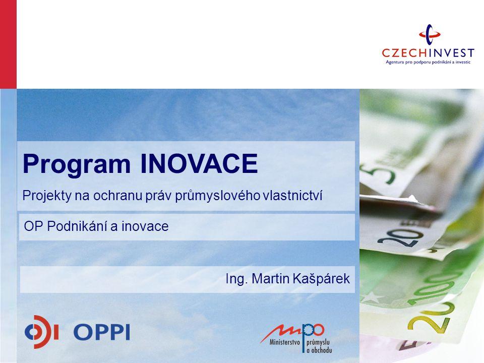Program Inovace 2007-2013 Inovační projekty Projekty na ochranu práv průmyslového vlastnictví Podpora projektů zaměřených na ochranu práv průmyslového vlastnictví představuje specifickou, samostatně vyhlašovanou podporovanou aktivitu programu Inovace.