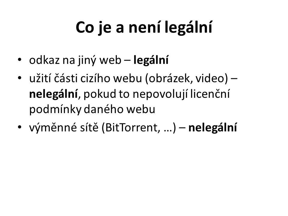 Co je a není legální odkaz na jiný web – legální užití části cizího webu (obrázek, video) – nelegální, pokud to nepovolují licenční podmínky daného webu výměnné sítě (BitTorrent, …) – nelegální