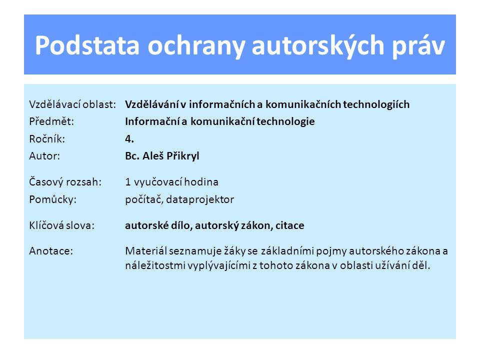 Podstata ochrany autorských práv Vzdělávací oblast:Vzdělávání v informačních a komunikačních technologiích Předmět:Informační a komunikační technologi