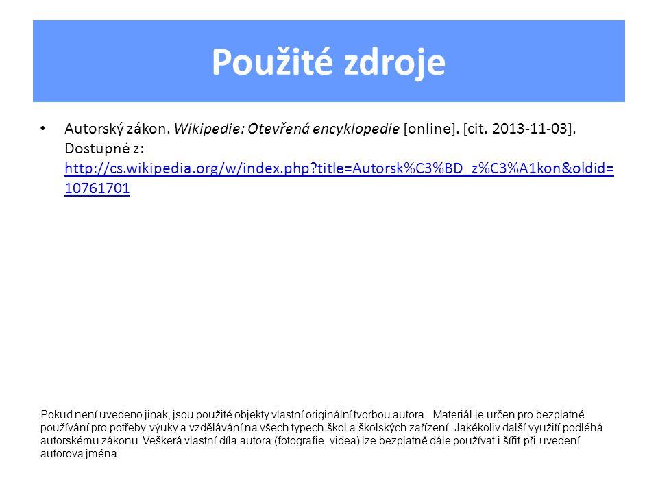 Použité zdroje Autorský zákon. Wikipedie: Otevřená encyklopedie [online]. [cit. 2013-11-03]. Dostupné z: http://cs.wikipedia.org/w/index.php?title=Aut