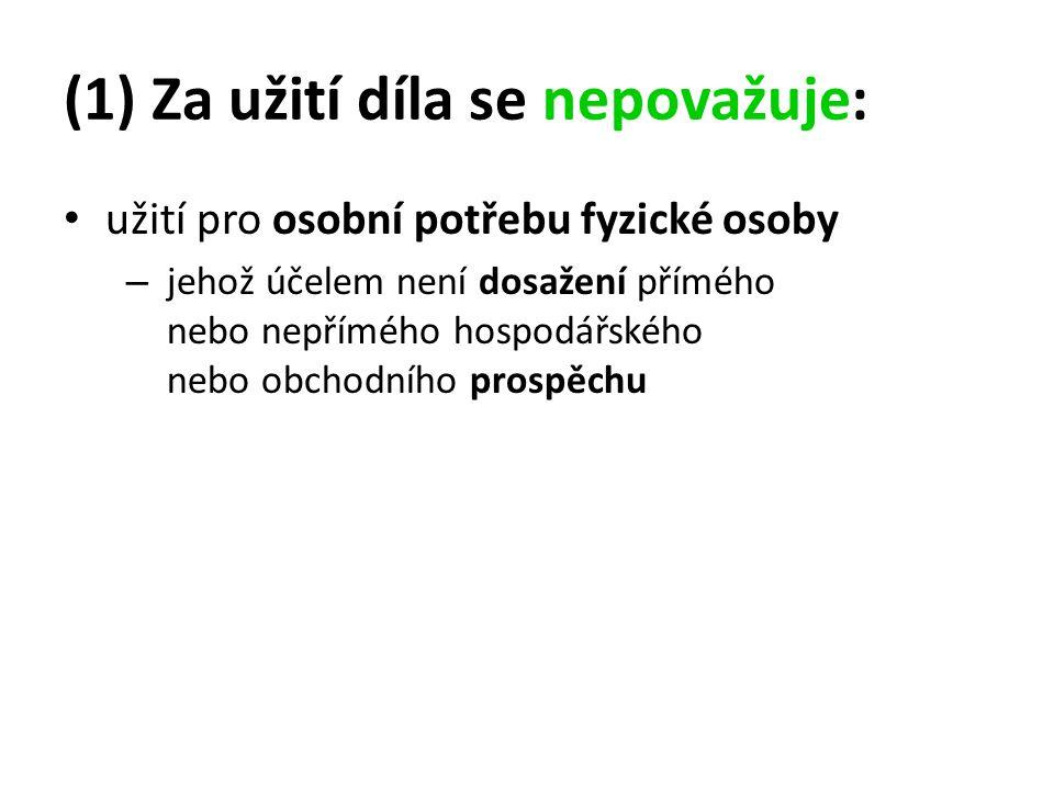 (2) Do práva autorského nezasahuje: ten, kdo pro svou osobní potřebu zhotoví – záznam, – rozmnoženinu – nebo napodobeninu díla