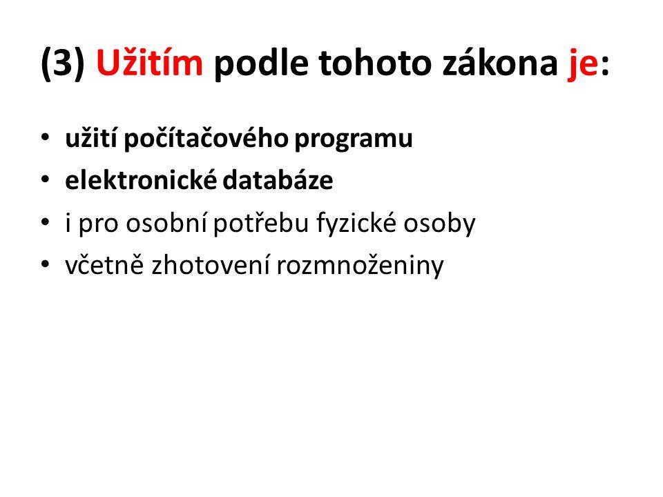(3) Užitím podle tohoto zákona je: užití počítačového programu elektronické databáze i pro osobní potřebu fyzické osoby včetně zhotovení rozmnoženiny