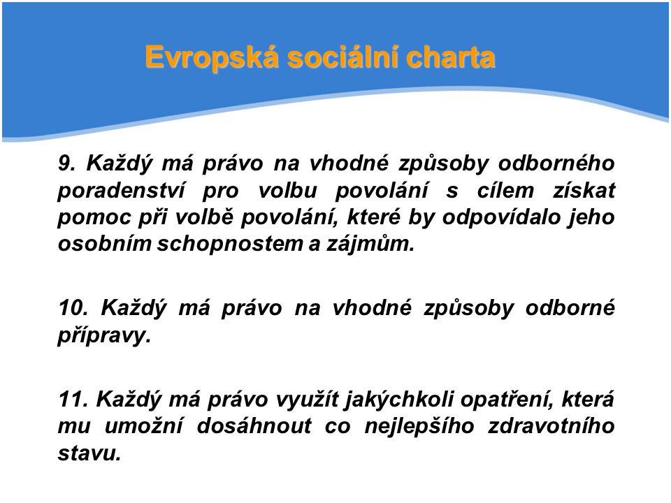 Evropská sociální charta 9. Každý má právo na vhodné způsoby odborného poradenství pro volbu povolání s cílem získat pomoc při volbě povolání, které b