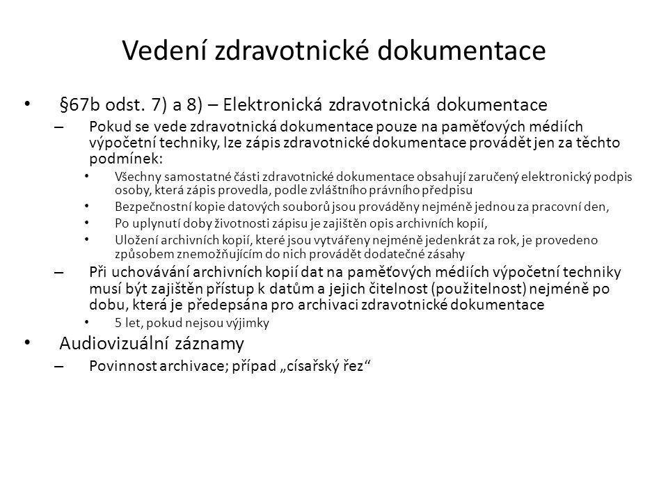 Vedení zdravotnické dokumentace Zákon o péči o zdraví lidu, § 67b: – Zápis ve zdravotnické dokumentaci musí být veden průkazně, pravdivě a čitelně; je