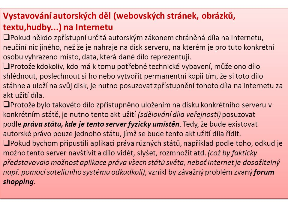 Vystavování autorských děl (webovských stránek, obrázků, textu,hudby...) na Internetu  Pokud někdo zpřístupní určitá autorským zákonem chráněná díla