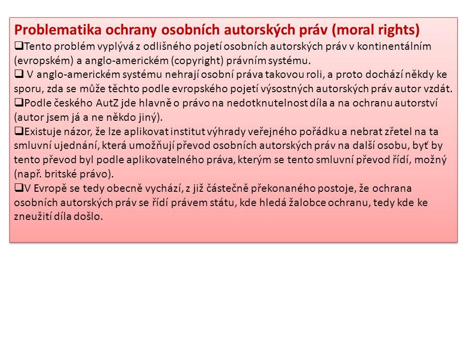 Problematika ochrany osobních autorských práv (moral rights)  Tento problém vyplývá z odlišného pojetí osobních autorských práv v kontinentálním (evr