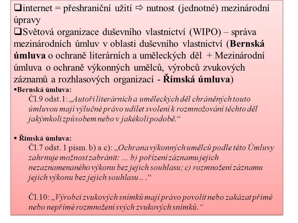  internet = přeshraniční užití  nutnost (jednotné) mezinárodní úpravy  Světová organizace duševního vlastnictví (WIPO) – správa mezinárodních úmluv