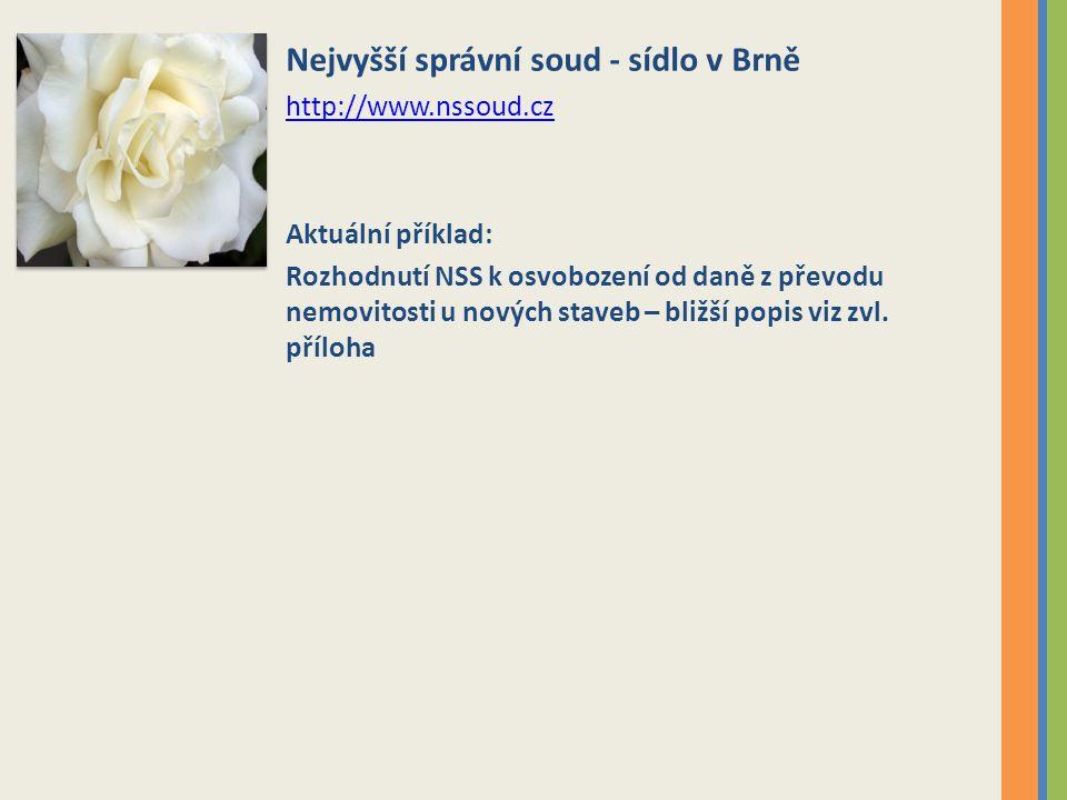Nejvyšší správní soud - sídlo v Brně http://www.nssoud.cz Aktuální příklad: Rozhodnutí NSS k osvobození od daně z převodu nemovitosti u nových staveb
