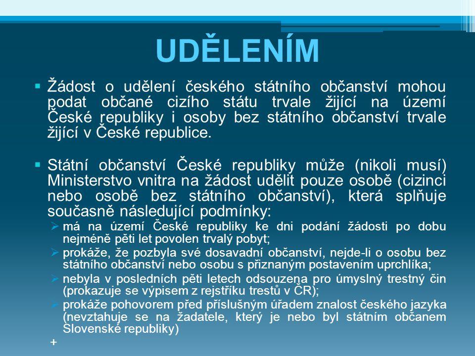 UDĚLENÍM  Žádost o udělení českého státního občanství mohou podat občané cizího státu trvale žijící na území České republiky i osoby bez státního obč