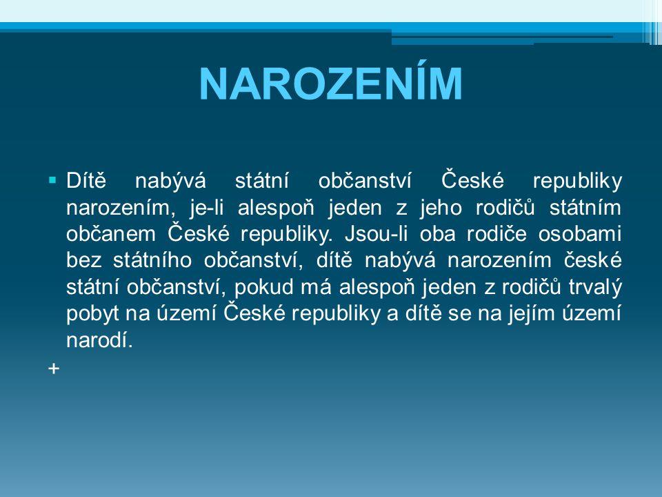 NAROZENÍM  Dítě nabývá státní občanství České republiky narozením, je-li alespoň jeden z jeho rodičů státním občanem České republiky. Jsou-li oba rod