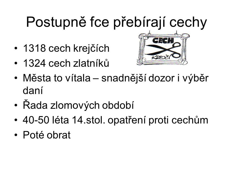 Postupně fce přebírají cechy 1318 cech krejčích 1324 cech zlatníků Města to vítala – snadnější dozor i výběr daní Řada zlomových období 40-50 léta 14.stol.