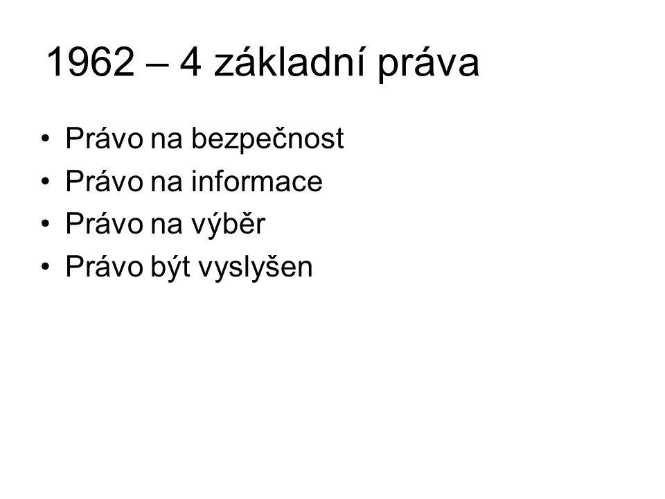 1962 – 4 základní práva Právo na bezpečnost Právo na informace Právo na výběr Právo být vyslyšen
