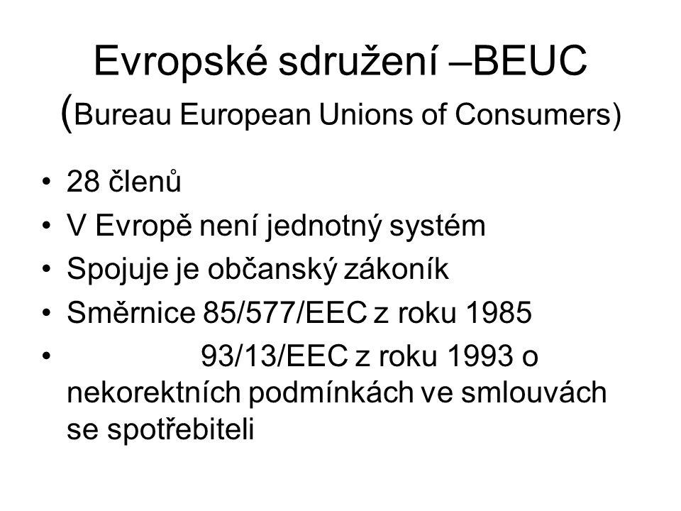 Evropské sdružení –BEUC ( Bureau European Unions of Consumers) 28 členů V Evropě není jednotný systém Spojuje je občanský zákoník Směrnice 85/577/EEC z roku 1985 93/13/EEC z roku 1993 o nekorektních podmínkách ve smlouvách se spotřebiteli