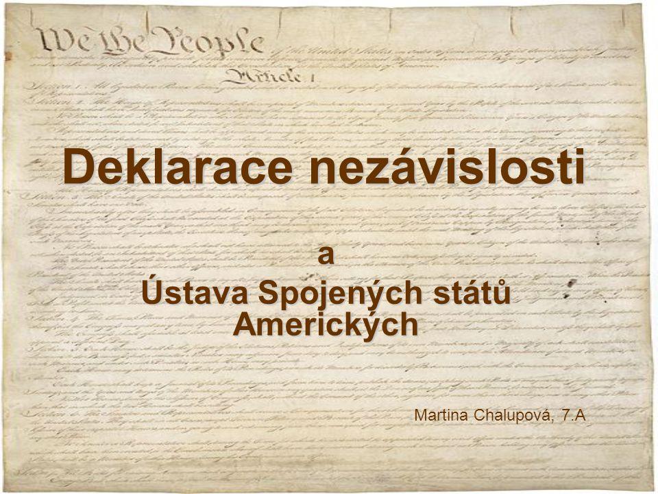 Deklarace nezávislosti a Ústava Spojených států Amerických Martina Chalupová, 7.A