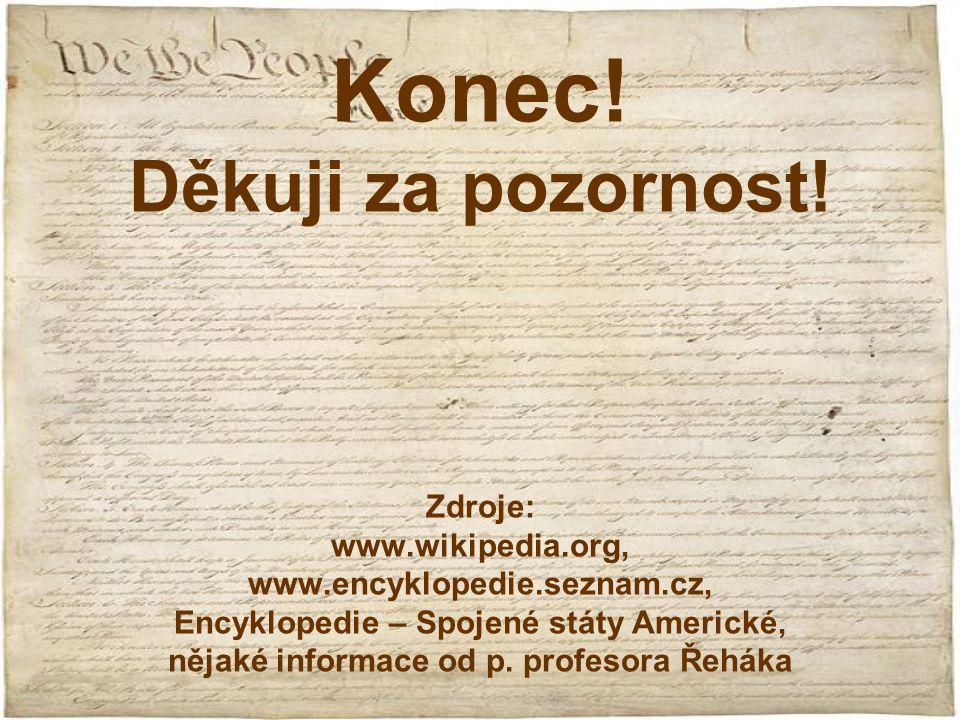 Konec! Děkuji za pozornost! Zdroje: www.wikipedia.org, www.encyklopedie.seznam.cz, Encyklopedie – Spojené státy Americké, nějaké informace od p. profe