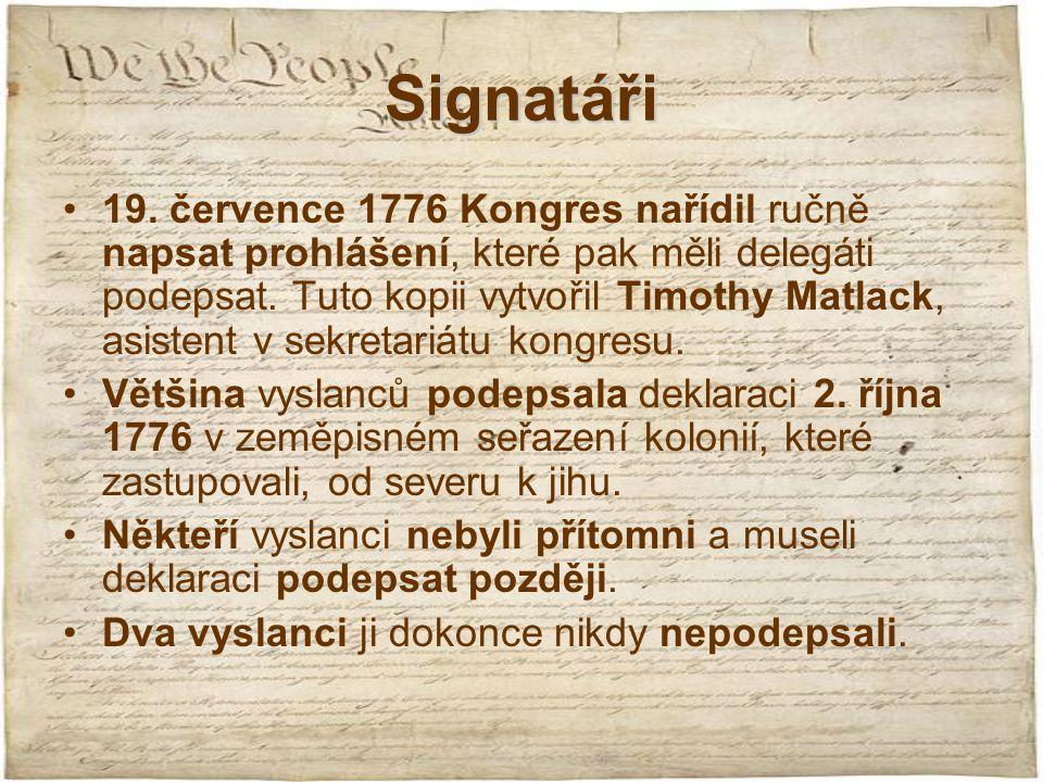 Signatáři 19. července 1776 Kongres nařídil ručně napsat prohlášení, které pak měli delegáti podepsat. Tuto kopii vytvořil Timothy Matlack, asistent v