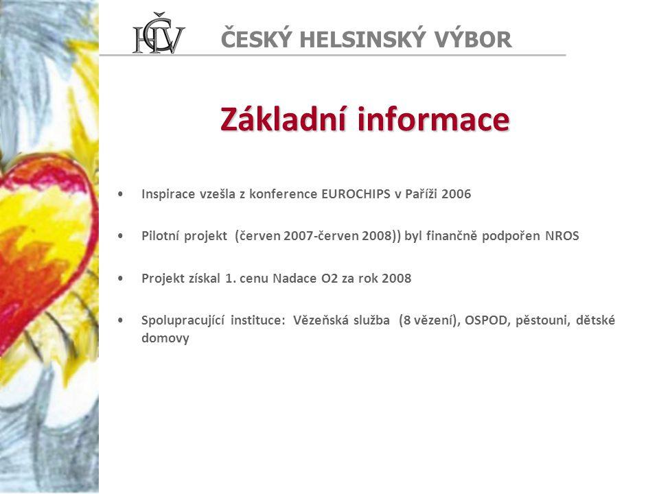 ČESKÝ HELSINSKÝ VÝBOR Základní informace Inspirace vzešla z konference EUROCHIPS v Paříži 2006 Pilotní projekt (červen 2007-červen 2008)) byl finančně podpořen NROS Projekt získal 1.