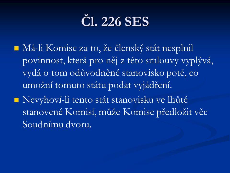 Čl. 226 SES Má-li Komise za to, že členský stát nesplnil povinnost, která pro něj z této smlouvy vyplývá, vydá o tom odůvodněné stanovisko poté, co um