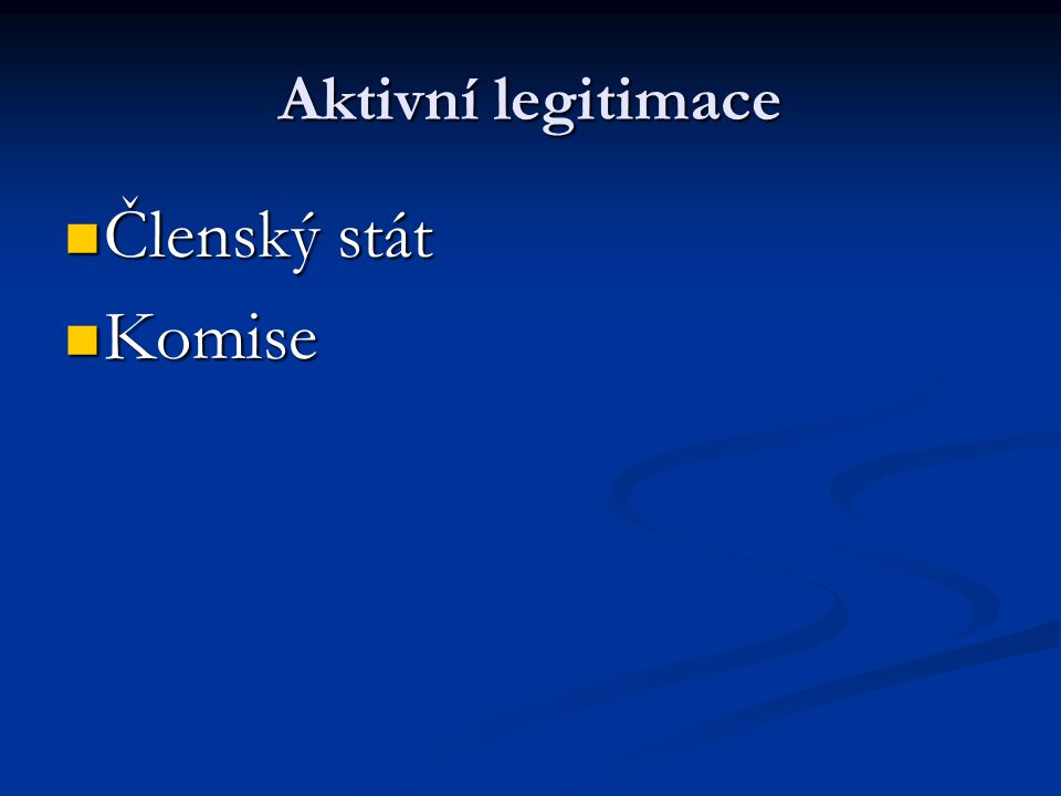 Aktivní legitimace Členský stát Členský stát Komise Komise