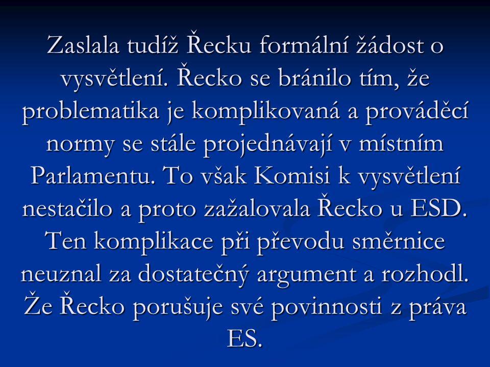 Zaslala tudíž Řecku formální žádost o vysvětlení.
