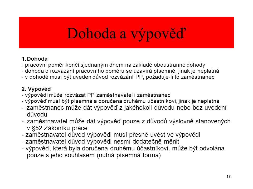 10 Dohoda a výpověď 1.Dohoda - pracovní poměr končí sjednaným dnem na základě oboustranné dohody - dohoda o rozvázání pracovního poměru se uzavírá pís