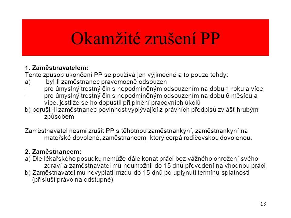 13 Okamžité zrušení PP 1. Zaměstnavatelem: Tento způsob ukončení PP se používá jen výjimečně a to pouze tehdy: a) byl-li zaměstnanec pravomocně odsouz