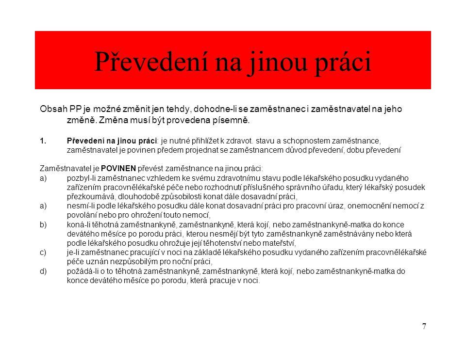 7 Převedení na jinou práci Obsah PP je možné změnit jen tehdy, dohodne-li se zaměstnanec i zaměstnavatel na jeho změně. Změna musí být provedena písem