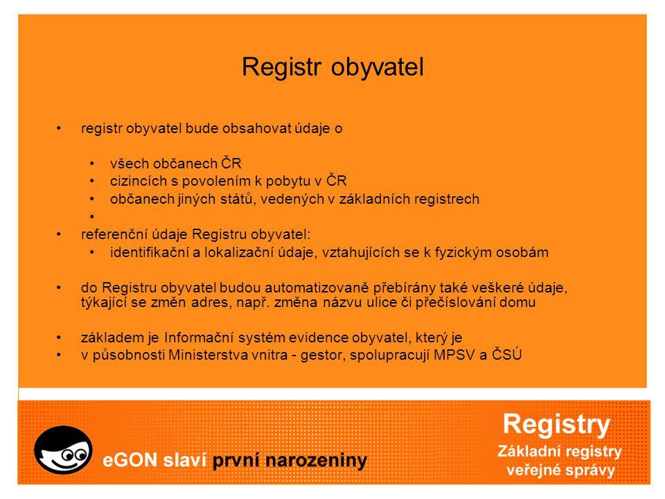 Registr obyvatel registr obyvatel bude obsahovat údaje o všech občanech ČR cizincích s povolením k pobytu v ČR občanech jiných států, vedených v zákla